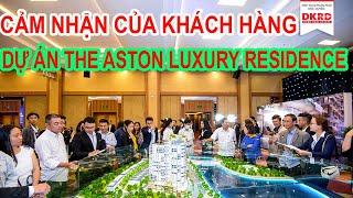 Cảm nhận của khách hàng về dự án The Aston Luxury Residence  Nha Trang
