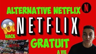 NETFLIX HACK GRATUIT ALTERNATIVE A VIE !!! 2018 2019 HD