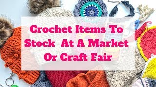 Crochet Items To Stock At Your Winter Market Stall/ Craft Fair!