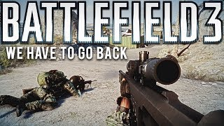 Battlefield 3 We have to go Back