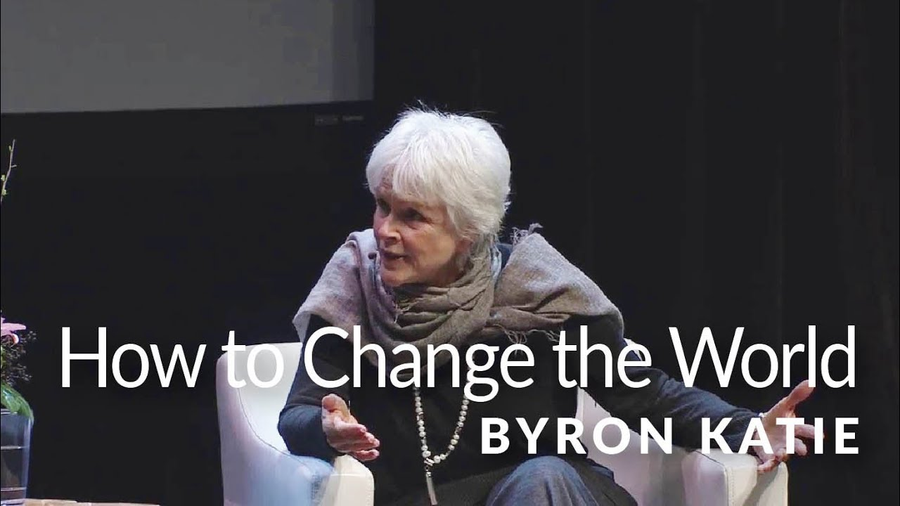 How to Change the World—The Work of Byron Katie ®