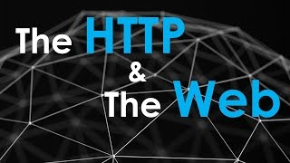 The Http and the Web | Http Explained | Request-Response Cycle