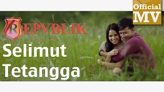 Repvblik - Selimut Tetangga (Official Music Video 720HD) Lirik