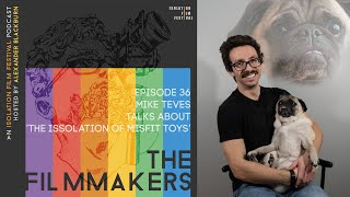 Mike Teves | The Filmmakers - An Isolation Film Festival Podcast - Episode 36