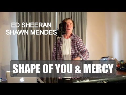 Shape of You by Ed Sheeran & Mercy by Shawn...