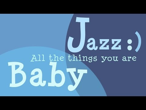Classic Jazz Lullabies · All the things you are - Music For Babies