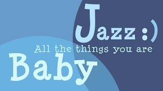 Jazz for Babies · All the things you are - Classic Jazz Lullabies