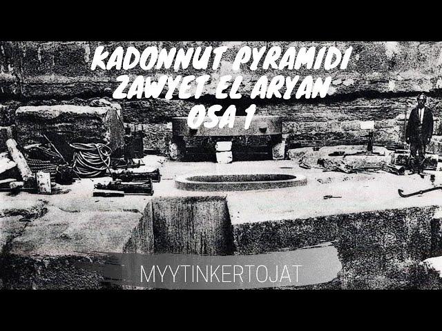 Kadonnut Pyramidi - Zawyet El Aryan osa 1