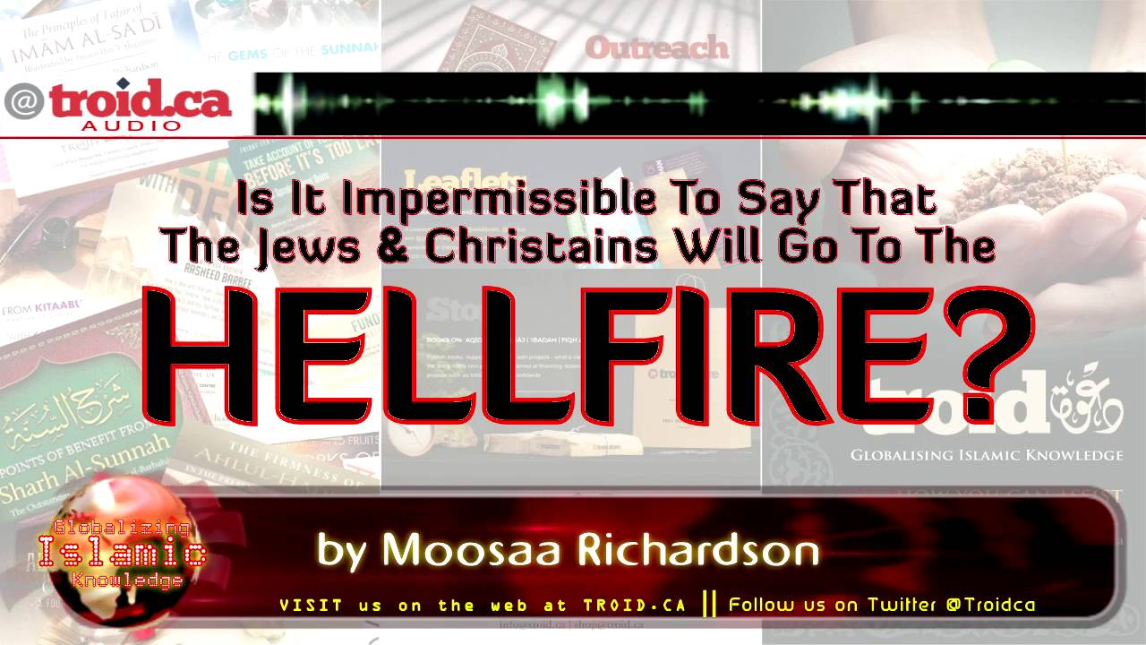 Is It Impermissible to Say that the Jews and Christians will go to the Hellfire?