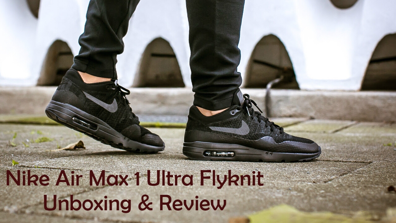 reputable site 7ea49 3b146 NIKE AIR MAX 1 ULTRA FLYKNIT BLACK UNBOXING   REVIEW!!!