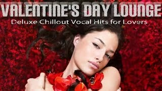 Valentine's Day Lounge-Deluxe Chillout Pop Lounge Hits for Lovers (Continuous Mix) ▶ by Chill2Chill
