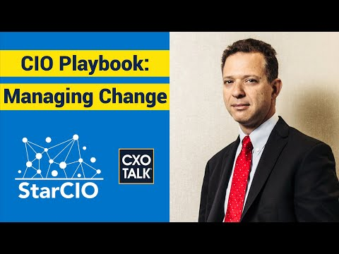 Practical CIO Advice for Chief Information Officers on Managing Change CXOTalk #287