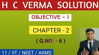 H C VERMA SOLUTIONS I CHAPTER - 2 I OBJECTIVE - 1 I Q.NO:- 6 I PHYSICS TUITION RAHUL KUMAR