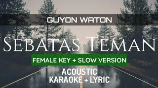 Female Key - Guyon Waton - Sebatas Teman ( Acoustic Karaoke)