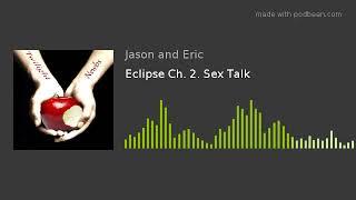 Eclipse Ch. 2. Sex Talk