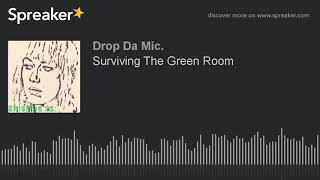 Surviving The Green Room (part 3 of 9)