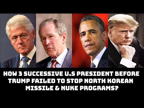 HOW 3 SUCCESSIVE U.S PRESIDENT BEFORE TRUMP FAILED TO STOP NORTH KOREAN  MISSILE & NUKE PROGRAMS?