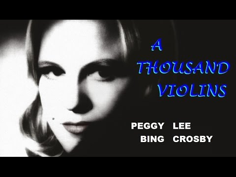 Peggy Lee, Bing Crosby, A Thousand Violins