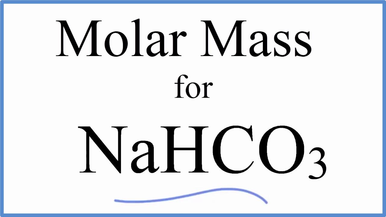 Molar Mass    Molecular Weight Of Nahco3   Sodium Hydrogen Carbonate