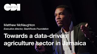 Towards a data-driven agriculture sector in Jamaica: Matthew McNaughton - ODI Summit 2015