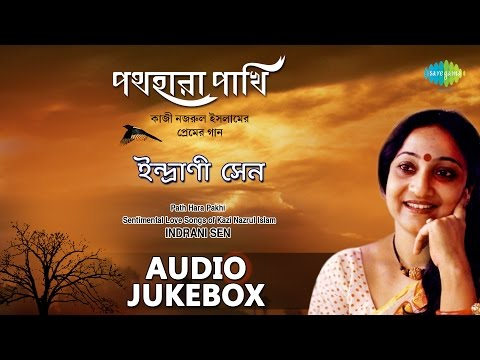 ... Indrani Sen | Sentimental Bengali Songs of Kazi Nazrul | Audio Jukebox
