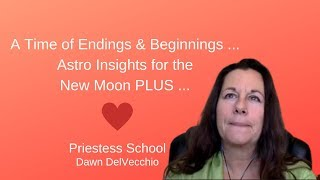A Time of Endings & Beginnings ... Astro Insights for the New Moon PLUS ...