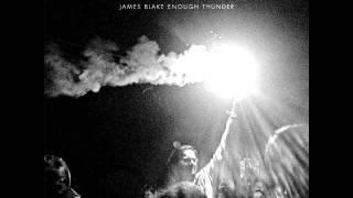 James Blake - Not Long Now // Enough Thunder