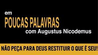 Nunca peça para Deus restituir aquilo que é seu! - Rev. Augustus Nicodemus