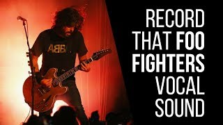How To Record That Foo Fighters (Dave Grohl) Vocal Sound - RecordingRevolution.com