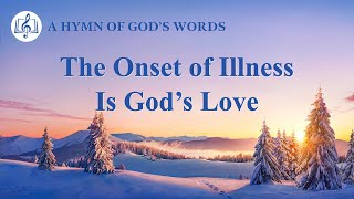 "2020 Christian Devotional Song | ""The Onset of Illness Is God's Love"""