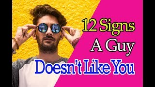 12 Signs He Doesn't Like You (Truth Signs)