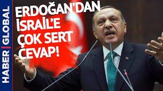 Erdoğan'dan İsrail'e Çok Sert Açıklama Geldi!