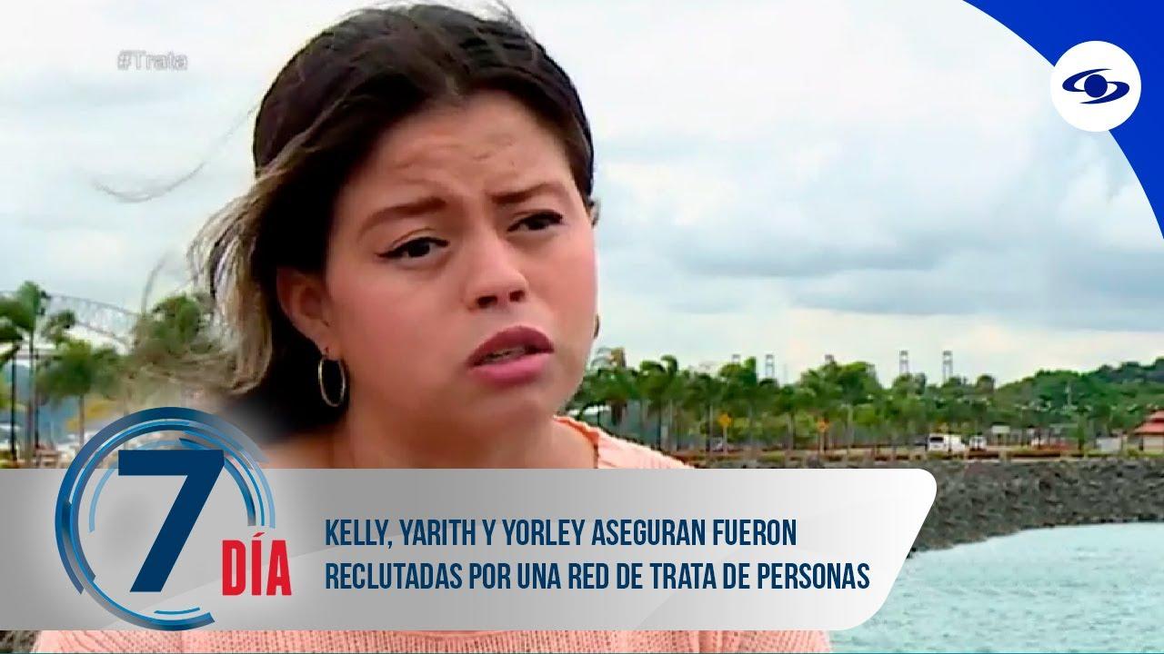 Kelly, Yarith y Yorley aseguran fueron reclutadas por una red de trata de personas - Séptimo Día