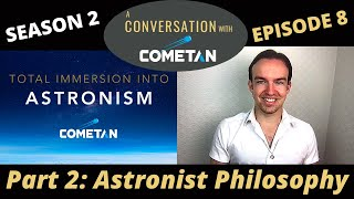 A Conversation with Cometan | Season 2 Ep 8 | Total Immersion into Astronism: Astronist Philosophy