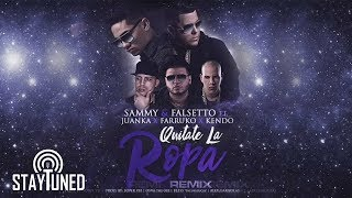 Sammy & Falsetto Ft. Juanka, Farruko, Kendo Kaponi - Quitate La Ropa [Remix]