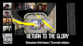 Return to the Glory Session 13: Tunnel Vision
