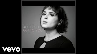 Anousheh - Get To You