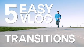 5 EASY Vlog Transitions You Can Try Today