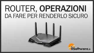 Il Router, Operazioni da Fare per Renderlo Sicuro