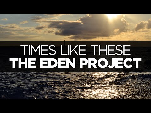[LYRICS] The Eden Project - Times Like These