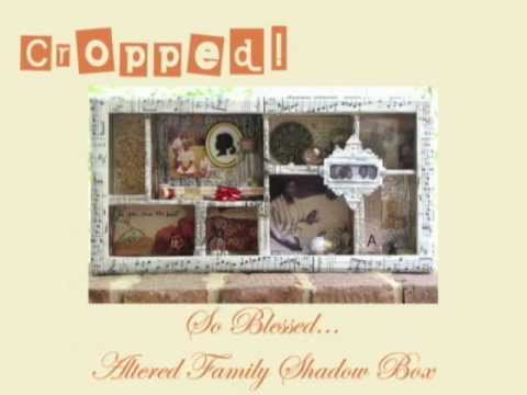 New Class w/Wendy Morris - So Blessed...Family Altered Shadow Box