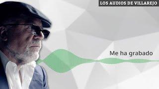 Me ha grabado | Los audios de Villarejo