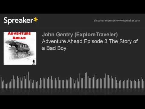 Adventure Ahead Episode 3 The Story of a Bad Boy