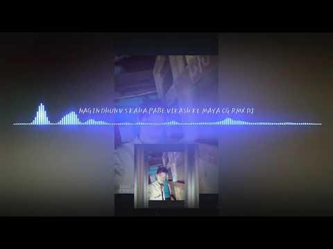 NAGIN DHUN VS KAHA PABE ARVIND KE MYA CG RMX DJ VIKASH N AKASH
