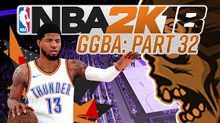 NBA 2K18 'GGBA' Fantasy League - CALL THE GAME RIGHT NOW - Part 32 (CUSTOM myLEAGUE)