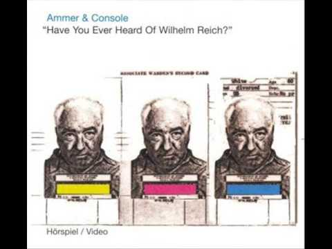 Ammer & Console  Have You Ever Heard Of Wilhelm Reich 2009