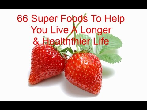 Health Wellness And Fitness Video tips - 66 Super Foods to Help You Live a Longer & Healthier Life