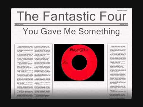 The Fantastic Four - You Gave Me Something