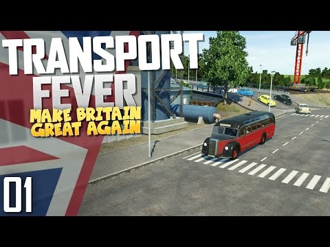 Transport Fever | Make Britain Great Again | Part 1