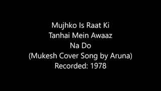 Mujhko Is Raat Ki Tanhai Mein Awaaz Na Do Mukesh Cover by Aruna in 1978